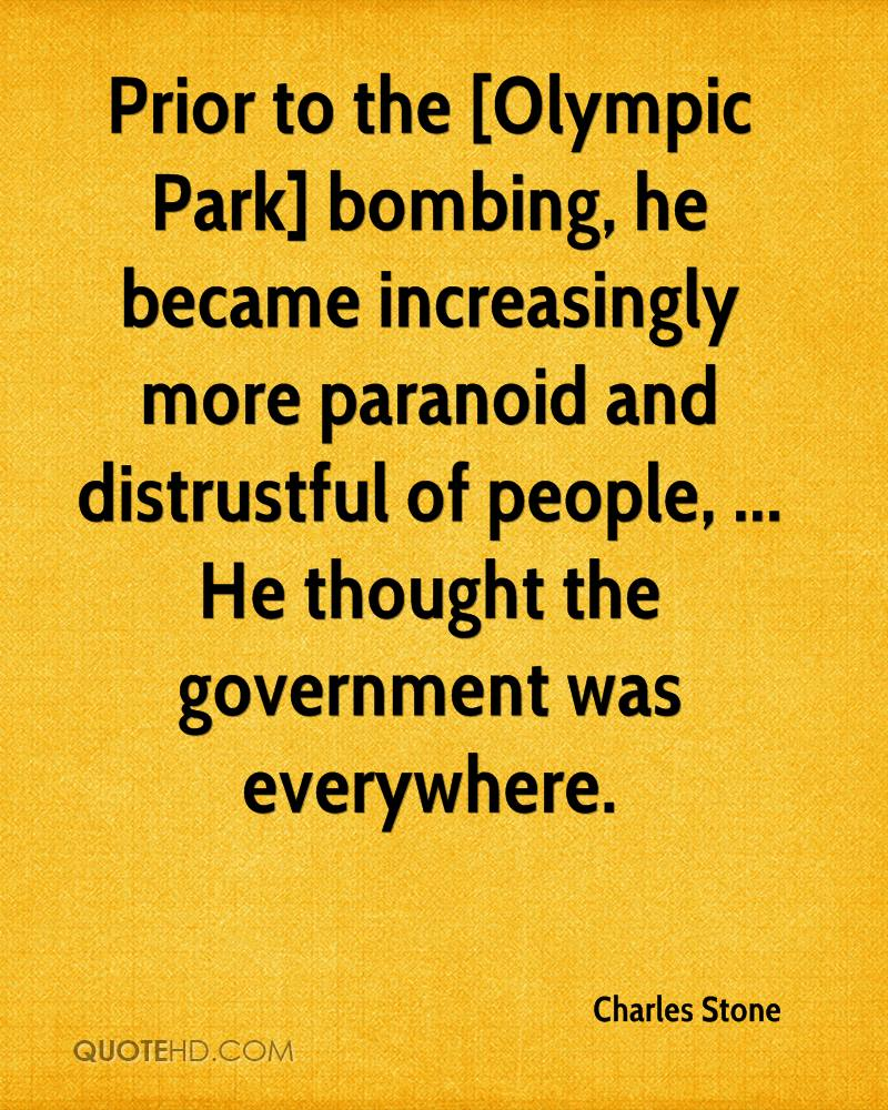 Prior to the [Olympic Park] bombing, he became increasingly more paranoid and distrustful of people, ... He thought the government was everywhere.