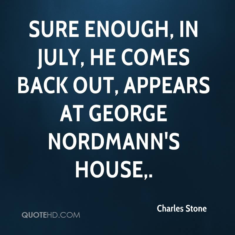 Sure enough, in July, he comes back out, appears at George Nordmann's house.