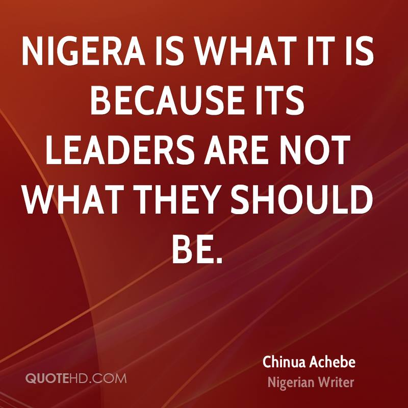 Nigera is what it is because its leaders are not what they should be.