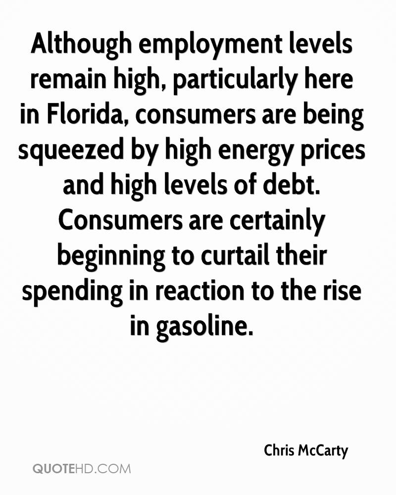 Although employment levels remain high, particularly here in Florida, consumers are being squeezed by high energy prices and high levels of debt. Consumers are certainly beginning to curtail their spending in reaction to the rise in gasoline.