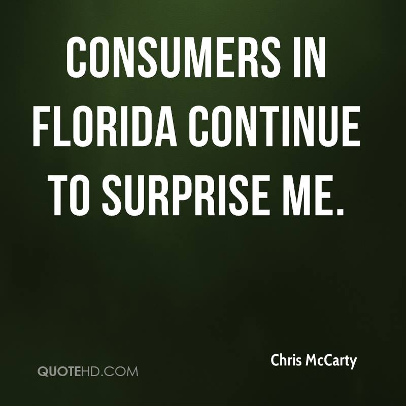 Consumers in Florida continue to surprise me.