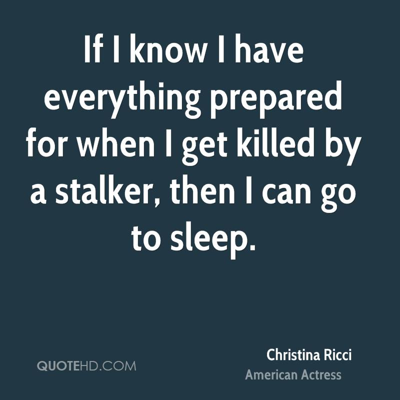If I know I have everything prepared for when I get killed by a stalker, then I can go to sleep.