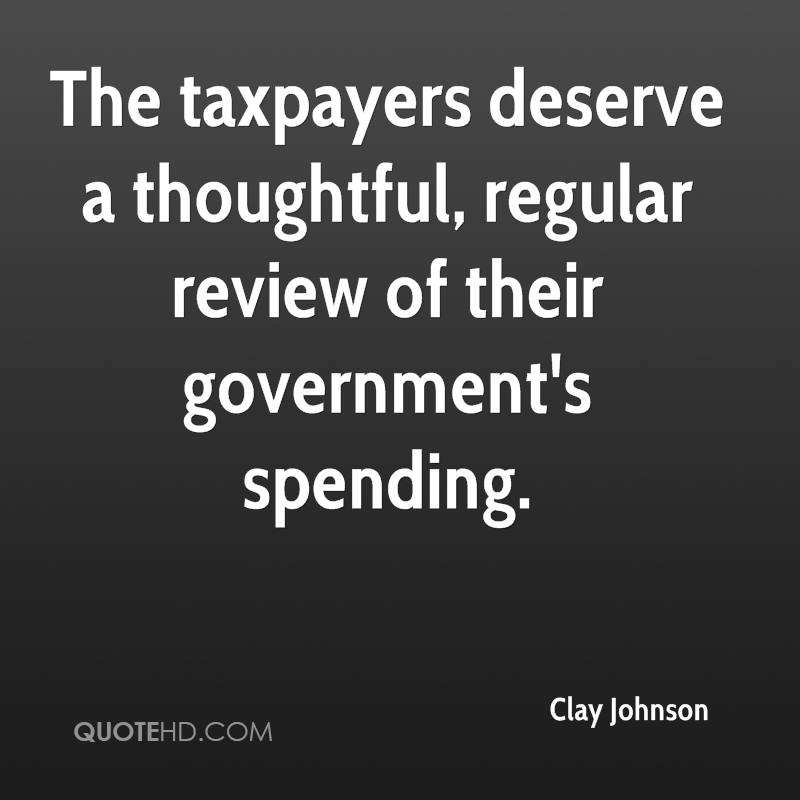 The taxpayers deserve a thoughtful, regular review of their government's spending.