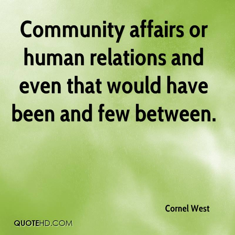 Community affairs or human relations and even that would have been and few between.