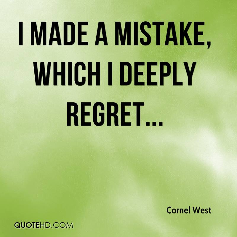 I made a mistake, which I deeply regret...