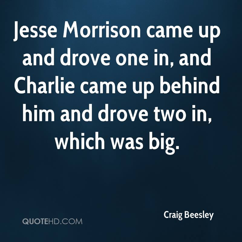 Jesse Morrison came up and drove one in, and Charlie came up behind him and drove two in, which was big.