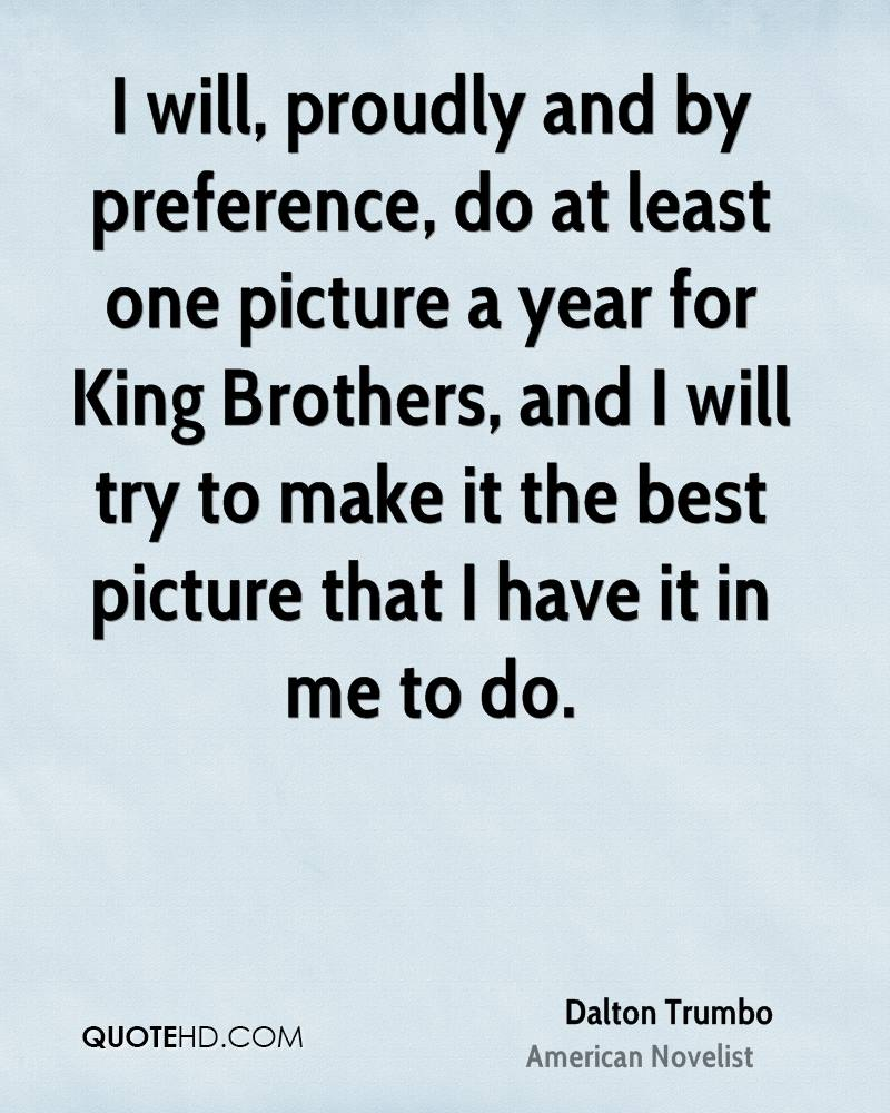 I will, proudly and by preference, do at least one picture a year for King Brothers, and I will try to make it the best picture that I have it in me to do.