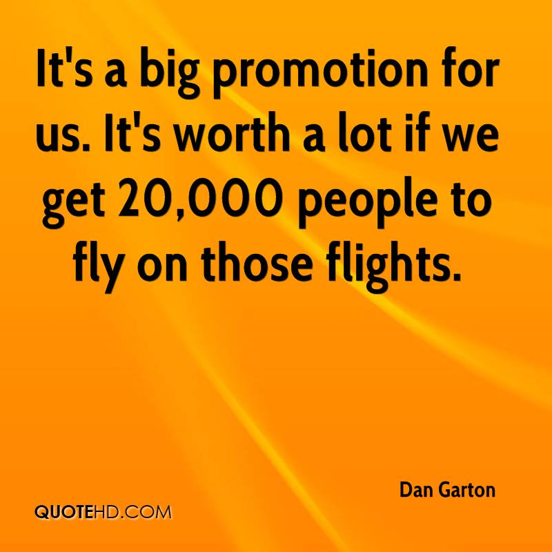 It's a big promotion for us. It's worth a lot if we get 20,000 people to fly on those flights.