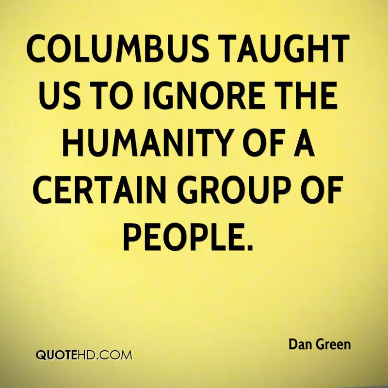 Columbus taught us to ignore the humanity of a certain group of people.
