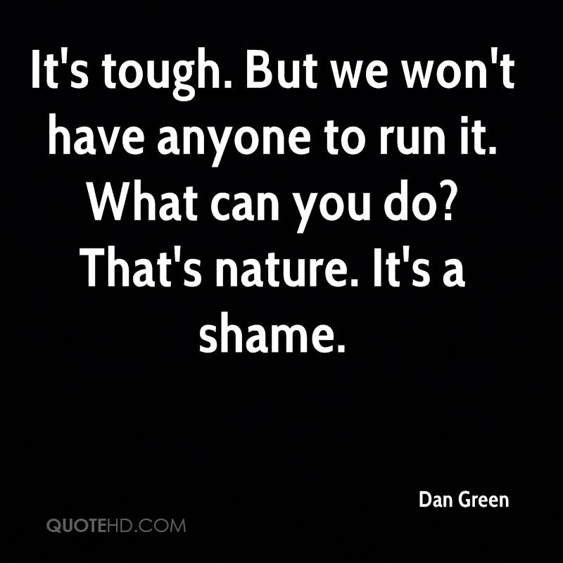 It's tough. But we won't have anyone to run it. What can you do? That's nature. It's a shame.