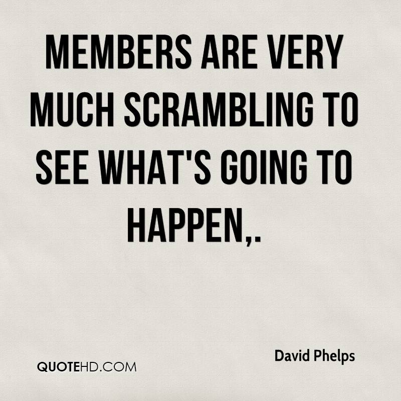 Members are very much scrambling to see what's going to happen.