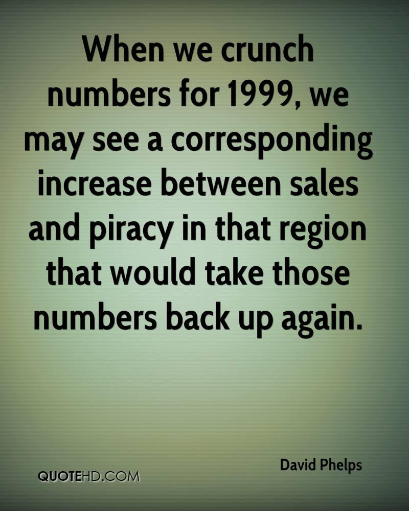 When we crunch numbers for 1999, we may see a corresponding increase between sales and piracy in that region that would take those numbers back up again.