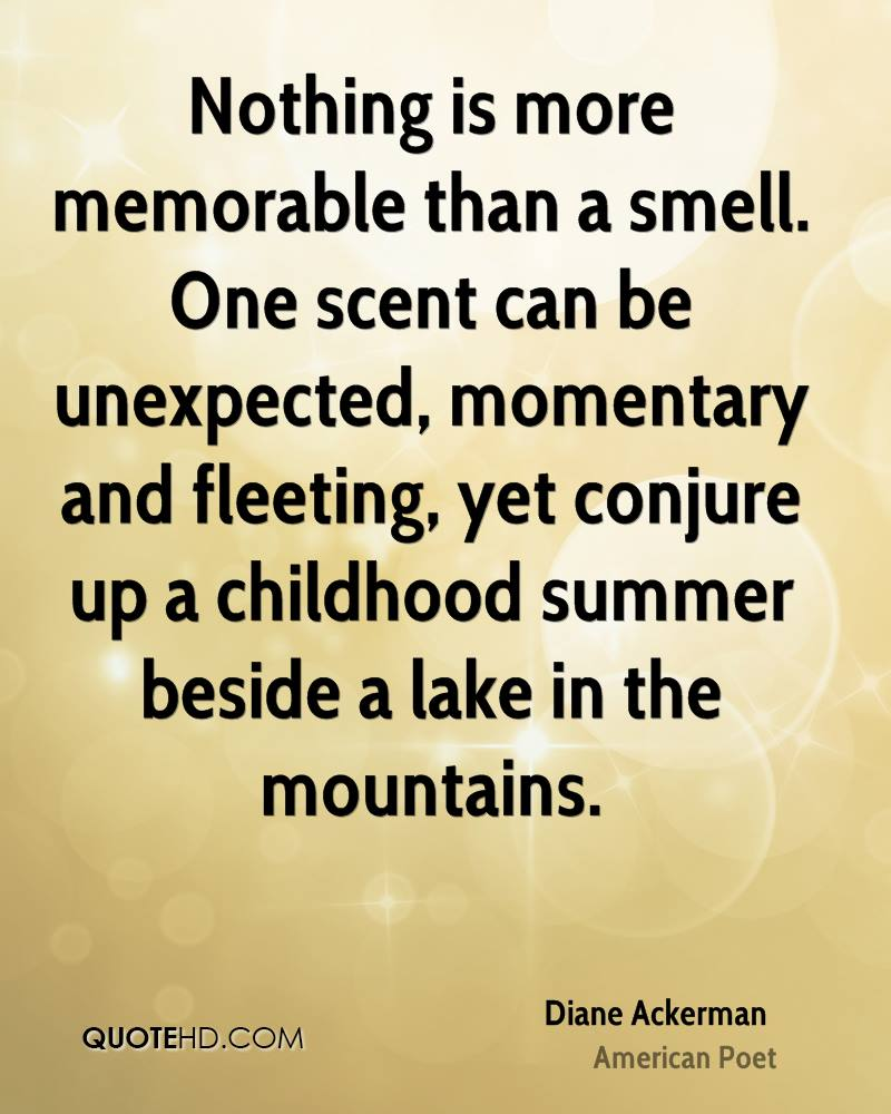 Wonderful Nothing Is More Memorable Than A Smell. One Scent Can Be Unexpected,  Momentary And
