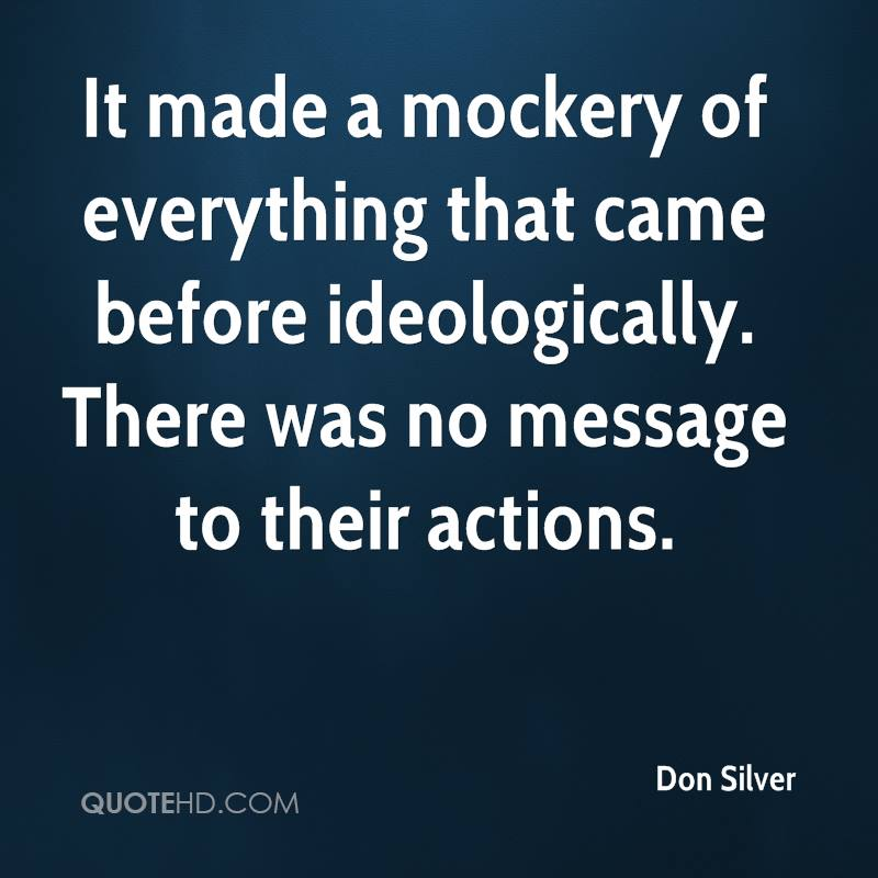 It made a mockery of everything that came before ideologically. There was no message to their actions.