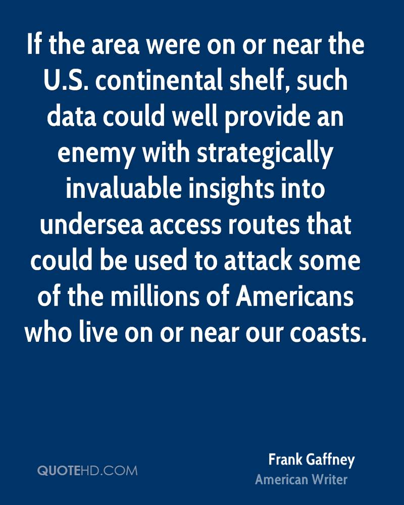 If the area were on or near the U.S. continental shelf, such data could well provide an enemy with strategically invaluable insights into undersea access routes that could be used to attack some of the millions of Americans who live on or near our coasts.