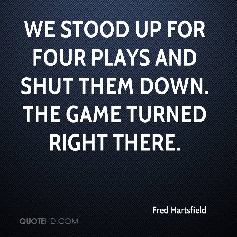 We stood up for four plays and shut them down. The game turned right there.
