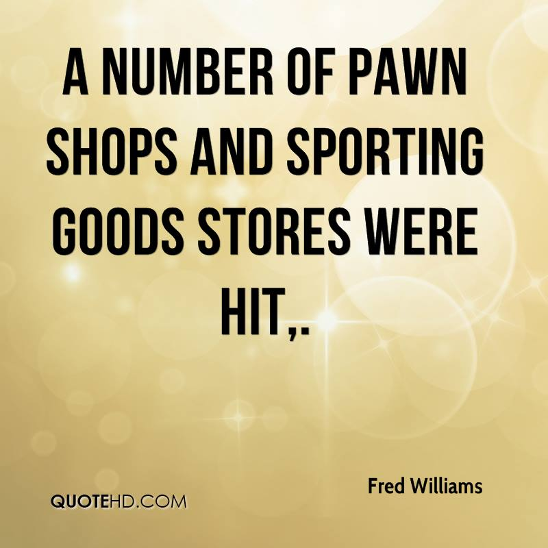 A number of pawn shops and sporting goods stores were hit.
