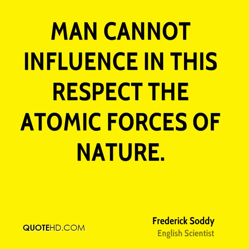 Man cannot influence in this respect the atomic forces of Nature.