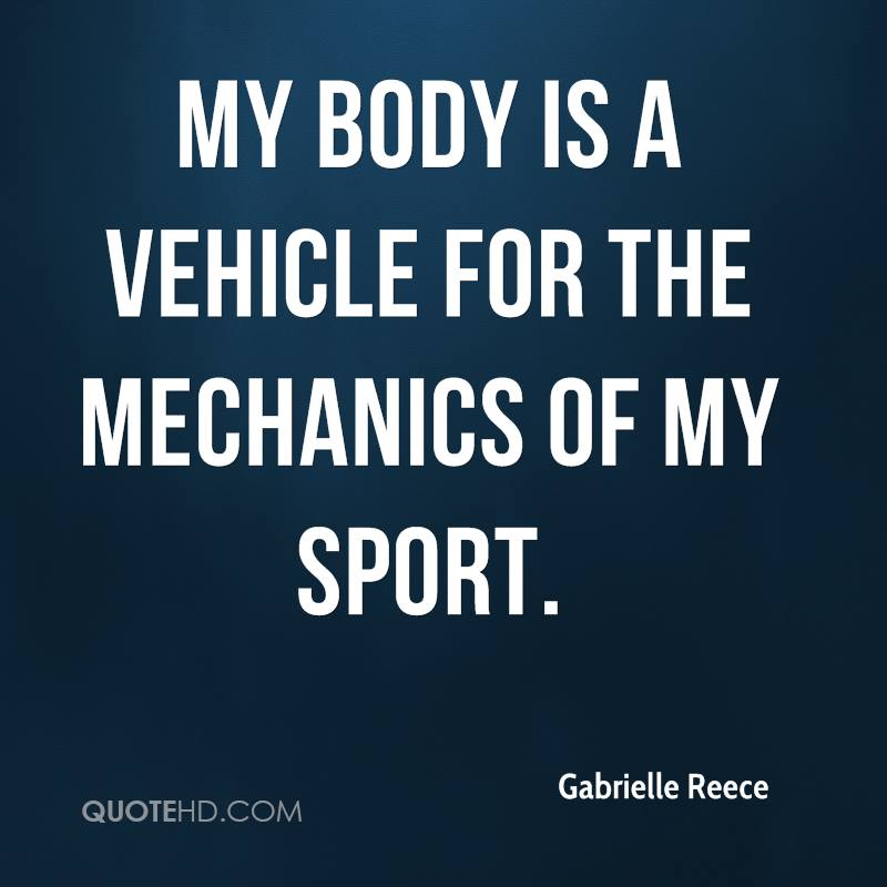 My body is a vehicle for the mechanics of my sport.