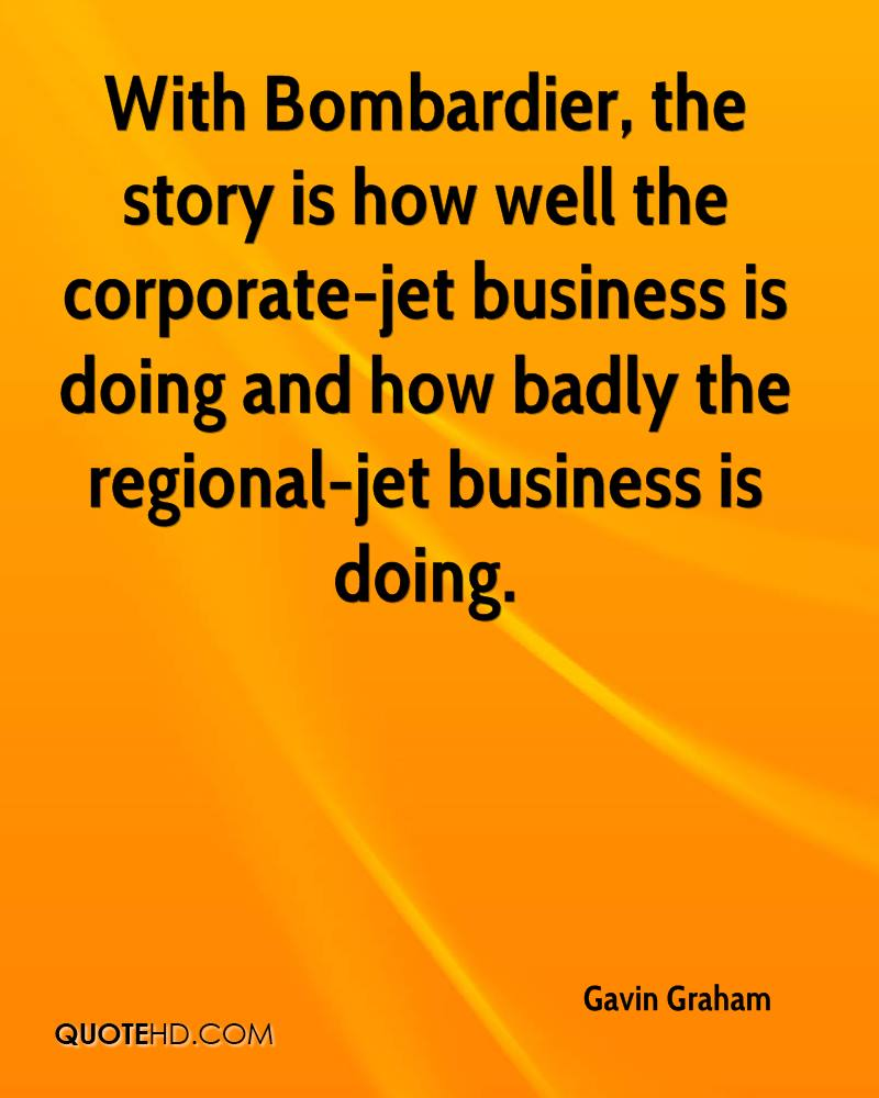 With Bombardier, the story is how well the corporate-jet business is doing and how badly the regional-jet business is doing.