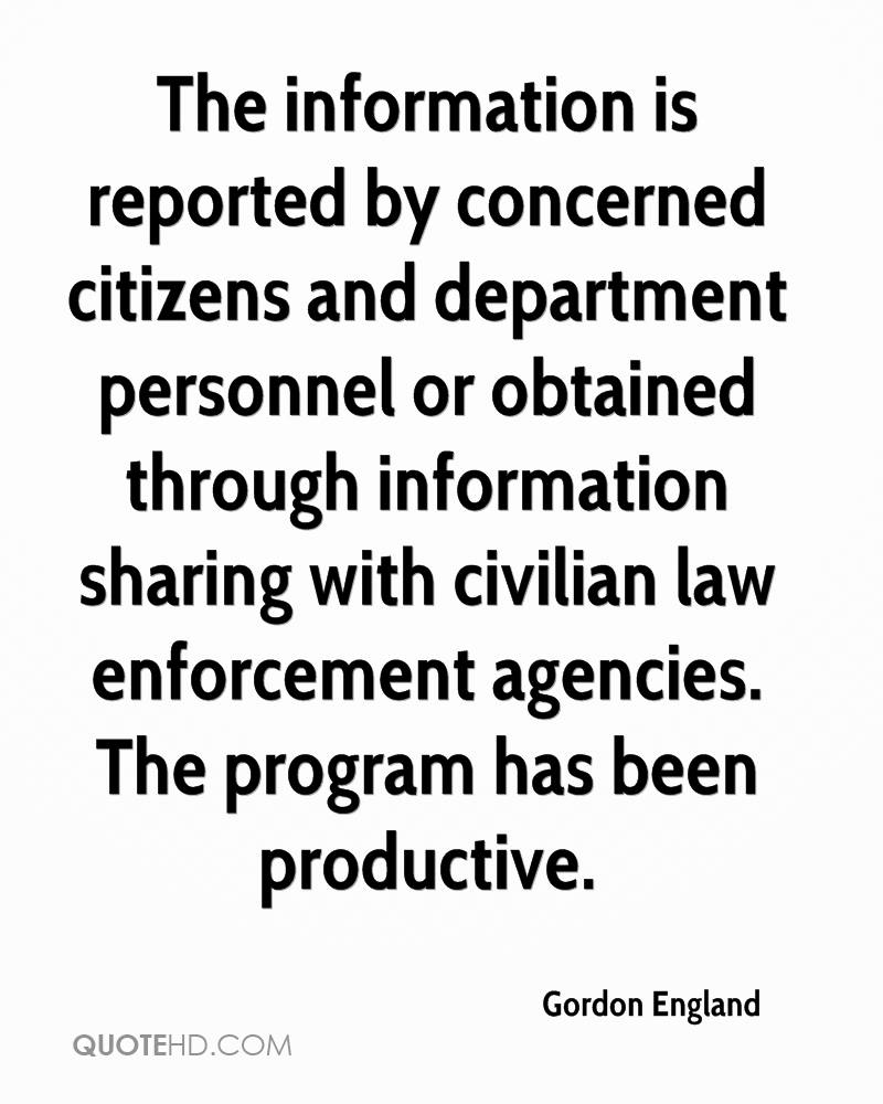 The information is reported by concerned citizens and department personnel or obtained through information sharing with civilian law enforcement agencies. The program has been productive.