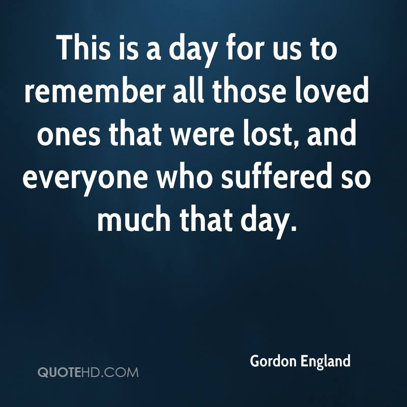This is a day for us to remember all those loved ones that were lost, and everyone who suffered so much that day.
