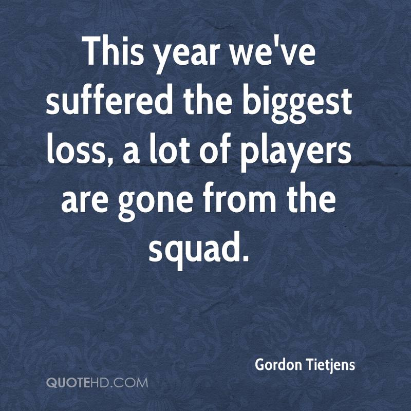 This year we've suffered the biggest loss, a lot of players are gone from the squad.