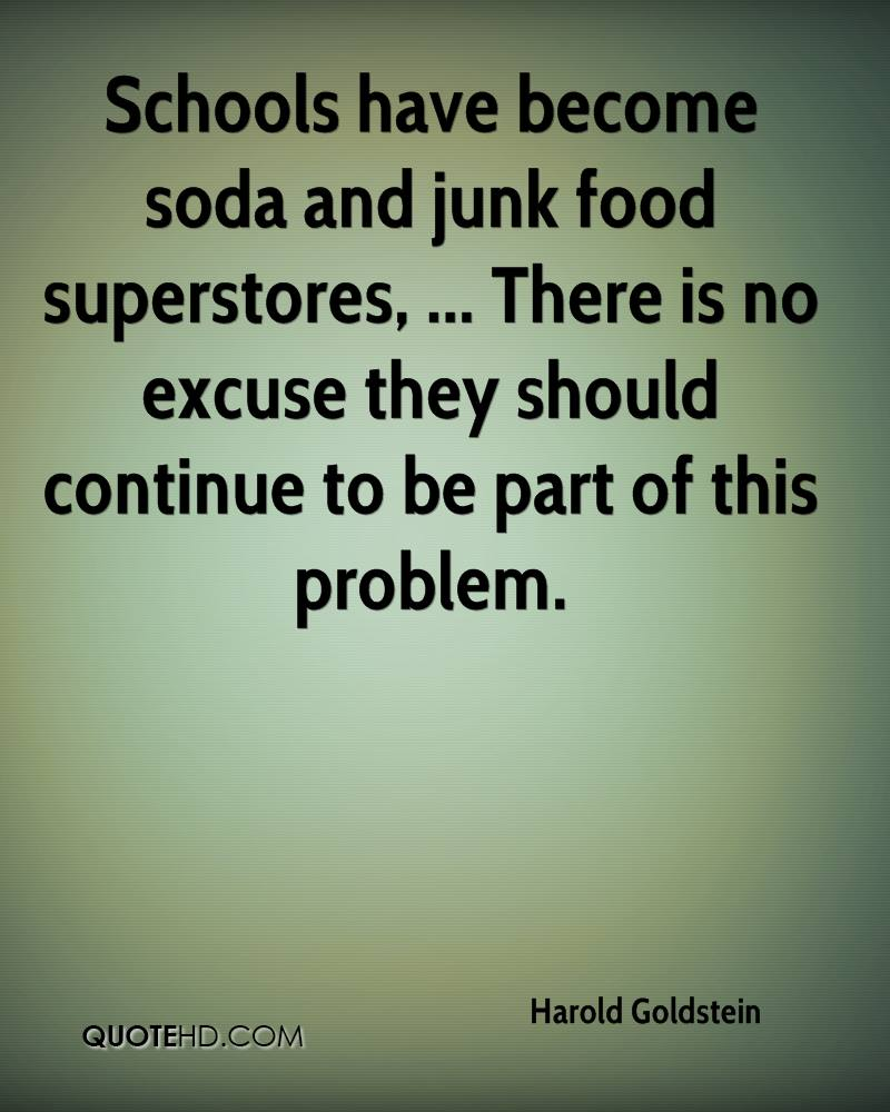 Schools have become soda and junk food superstores, ... There is no excuse they should continue to be part of this problem.