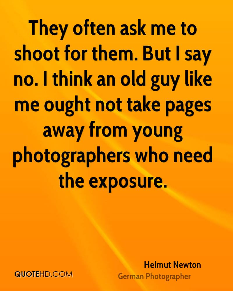 They often ask me to shoot for them. But I say no. I think an old guy like me ought not take pages away from young photographers who need the exposure.