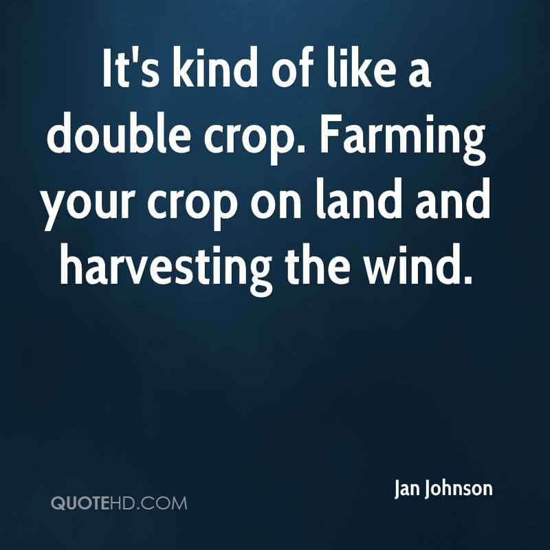 It's kind of like a double crop. Farming your crop on land and harvesting the wind.