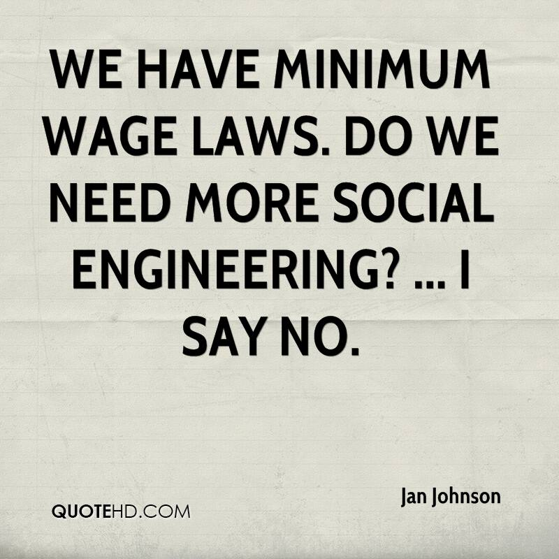 We have minimum wage laws. Do we need more social engineering? ... I say no.