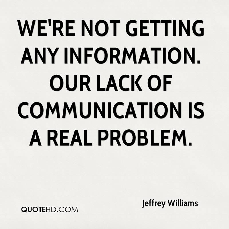 We're not getting any information. Our lack of communication is a real problem.