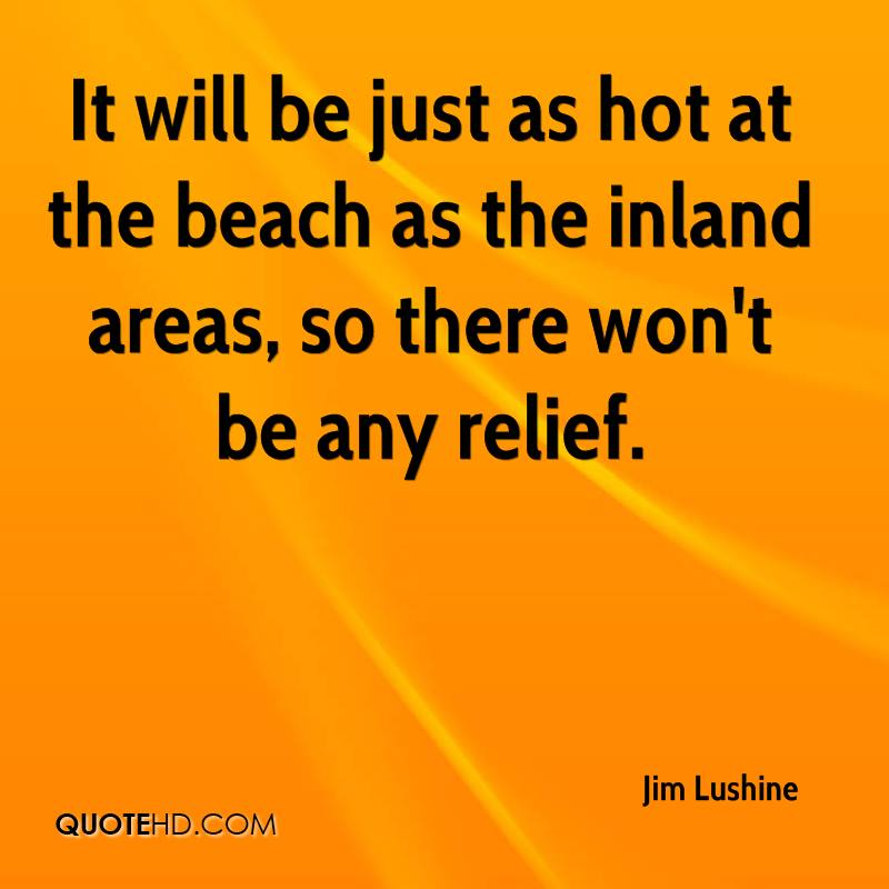 It will be just as hot at the beach as the inland areas, so there won't be any relief.