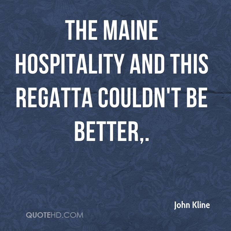 The Maine hospitality and this regatta couldn't be better.
