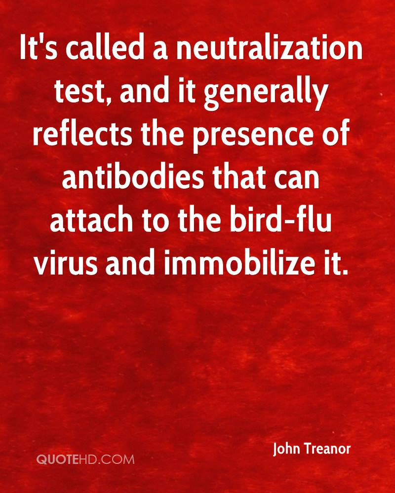 It's called a neutralization test, and it generally reflects the presence of antibodies that can attach to the bird-flu virus and immobilize it.