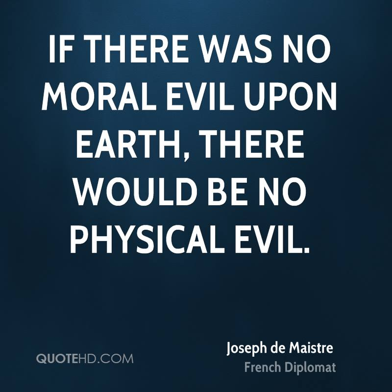 If there was no moral evil upon earth, there would be no physical evil.