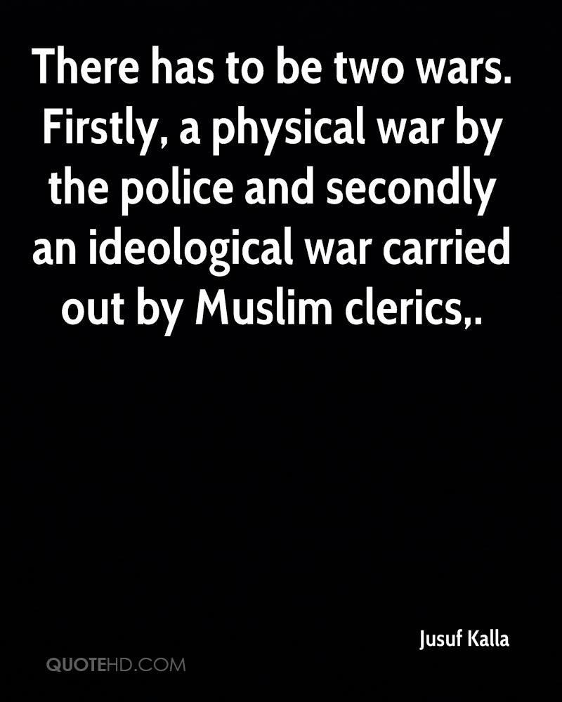 There has to be two wars. Firstly, a physical war by the police and secondly an ideological war carried out by Muslim clerics.