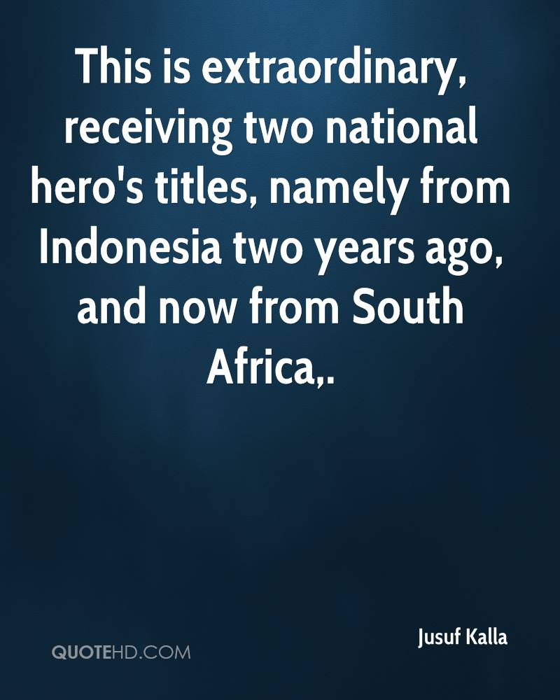 This is extraordinary, receiving two national hero's titles, namely from Indonesia two years ago, and now from South Africa.