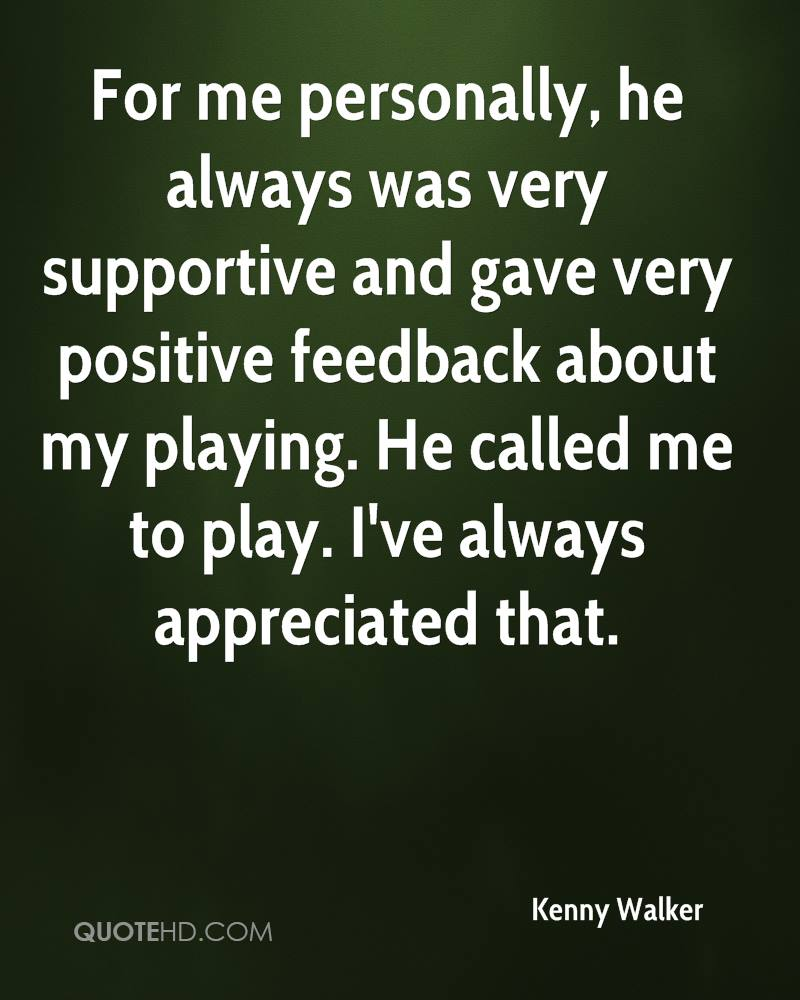 For me personally, he always was very supportive and gave very positive feedback about my playing. He called me to play. I've always appreciated that.