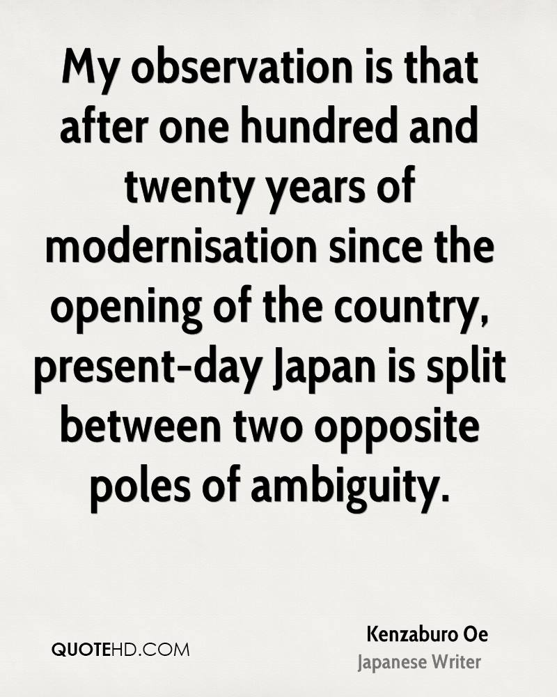 what is my observation on the My observation is that after one hundred and twenty years of modernisation since the opening of the country, present-day japan is split between two opposite poles of.