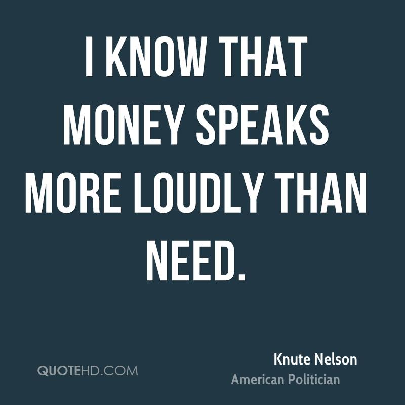 http://www.quotehd.com/imagequotes/authors44/knute-nelson-politician-quote-i-know-that-money-speaks-more-loudly.jpg