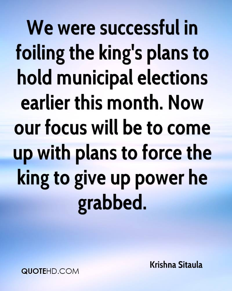 We were successful in foiling the king's plans to hold municipal elections earlier this month. Now our focus will be to come up with plans to force the king to give up power he grabbed.