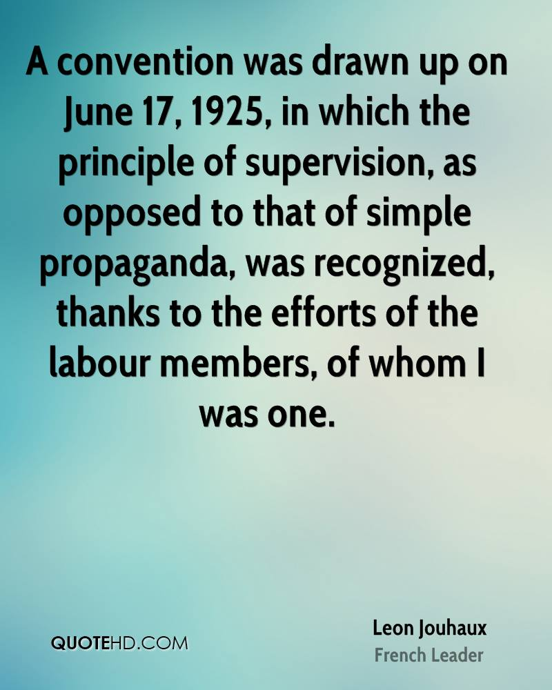 A convention was drawn up on June 17, 1925, in which the principle of supervision, as opposed to that of simple propaganda, was recognized, thanks to the efforts of the labour members, of whom I was one.