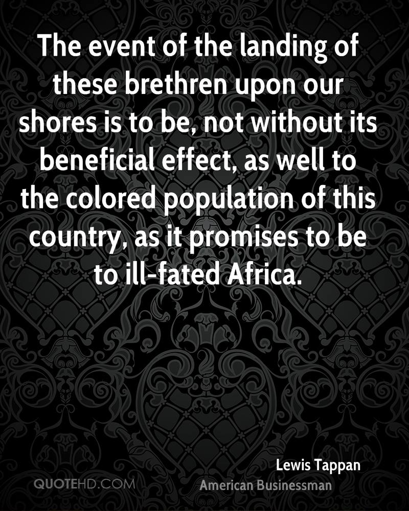 The event of the landing of these brethren upon our shores is to be, not without its beneficial effect, as well to the colored population of this country, as it promises to be to ill-fated Africa.