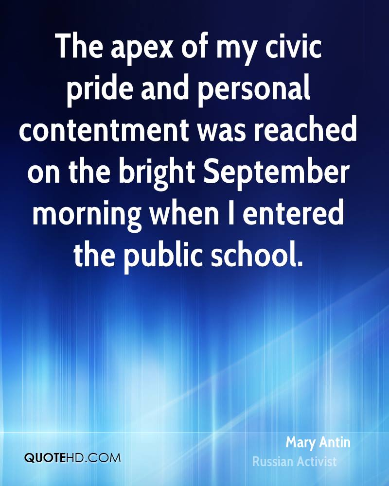 The apex of my civic pride and personal contentment was reached on the bright September morning when I entered the public school.