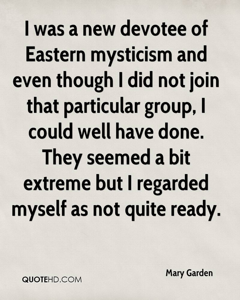 I was a new devotee of Eastern mysticism and even though I did not join that particular group, I could well have done. They seemed a bit extreme but I regarded myself as not quite ready.