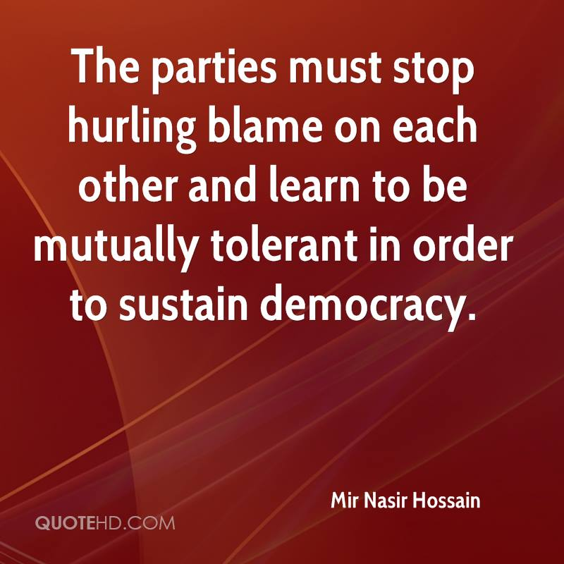 The parties must stop hurling blame on each other and learn to be mutually tolerant in order to sustain democracy.