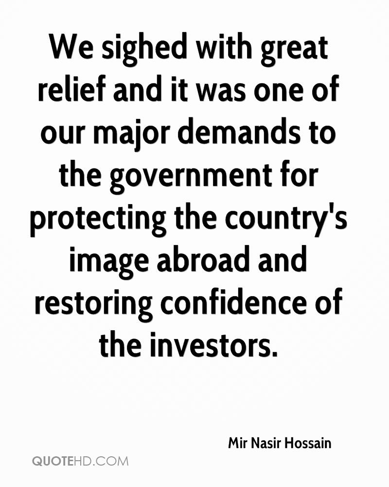 We sighed with great relief and it was one of our major demands to the government for protecting the country's image abroad and restoring confidence of the investors.