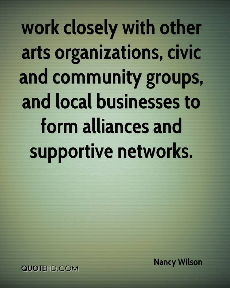 work closely with other arts organizations, civic and community groups, and local businesses to form alliances and supportive networks.