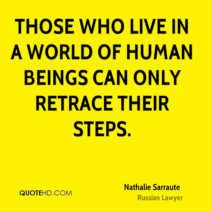 Those who live in a world of human beings can only retrace their steps.